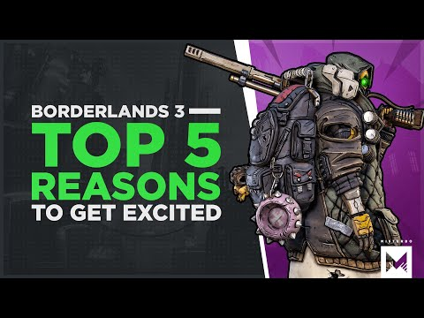 Borderlands 3: Top 5 Reasons To Be Excited For It!