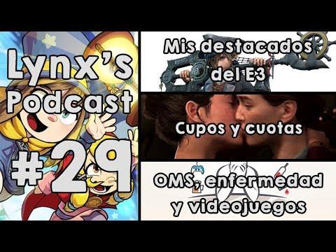Lynx's Podcast #29 - Top destacados E3   ¿Cupos, cuotas?   Adicción a videojuegos como enfermedad