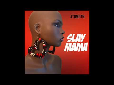 Atumpan - Slay Mama (audio Slide)
