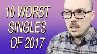 Video 10 Worst Singles of 2017 MP3, 3GP, MP4, WEBM, AVI, FLV April 2018