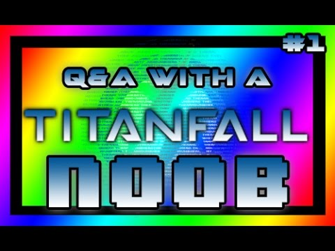 Q&A with a Titanfall Noob