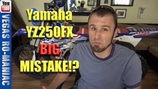 4. 🤔 MY BIG MISTAKE 🤨 Buying a Yamaha YZ250FX 🤨