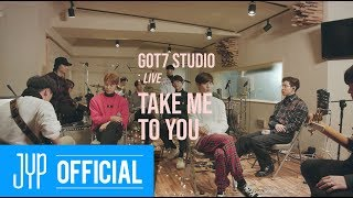 "Video [GOT7 STUDIO] GOT7 ""Take Me To You"" Live MP3, 3GP, MP4, WEBM, AVI, FLV Januari 2019"