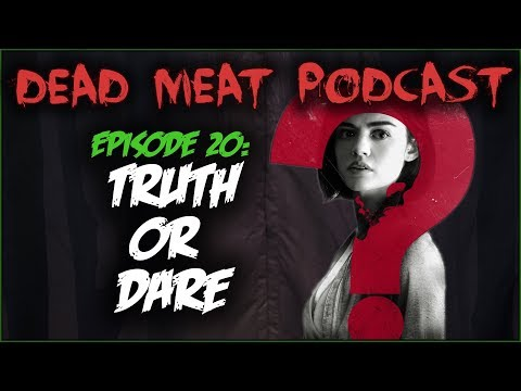Truth Or Dare (Dead Meat Podcast #20)