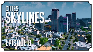 •Cities - Skylines: EPIC CITY! (Episode 8)•
