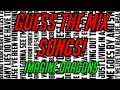 GUESS THE MIX OF SONGS IMAGINE DRAGONS!