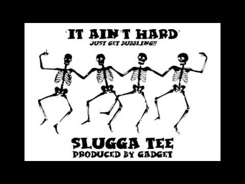 Slugga Tee & Gadget - It Ain't Hard (Just Get Bubbling)
