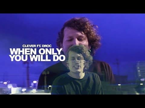 Clever - When Only You Will Do Ft. Droc