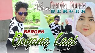 Video BERGEK  -  GOYANG LAGI  ( Album House Mix Bergek ) MP3, 3GP, MP4, WEBM, AVI, FLV Desember 2018