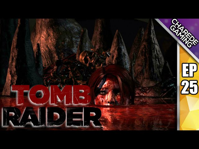 Tomb Raider Ep 25: The Geothermal Caverns Part 1, The River Runs Red | Charede Plays