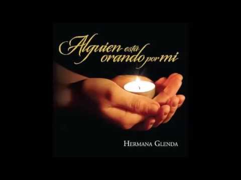Alguien está orando por mí Album completo - HERMANA GLENDA OFICIAL (видео)