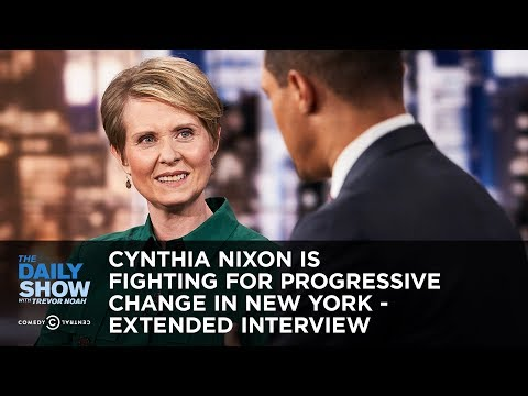 Cynthia Nixon Is Fighting for Progressive Change in New York - Extended Interview   The Daily Show