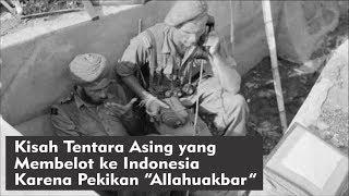 """Video KISAH TENTARA ASING YANG MEMBELOT KE INDONESIA KARENA PEKIKAN """"ALLAAHUAKBAR"""" MP3, 3GP, MP4, WEBM, AVI, FLV Agustus 2017"""
