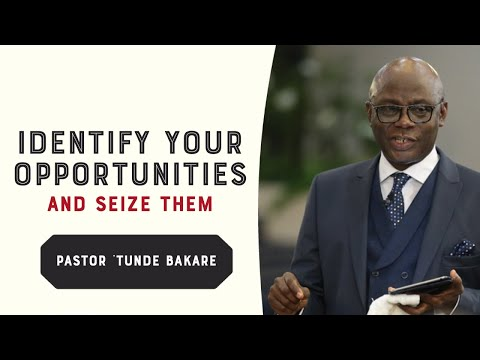 Identify Your Opportunities And Seize Them | Pastor 'tunde Bakare