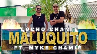 Lucho Chamié - MALUQUITO ft. Myke Chamié PARODIA Luis Fonsi - Despacito ft. Daddy Yankee