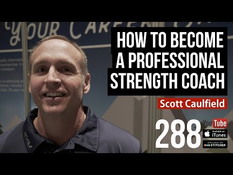How To Become A Professional Strength Coach w/ Scott Caulfield - 288