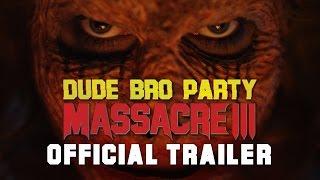 Dude Bro Party Massacre III - OFFICIAL TRAILER