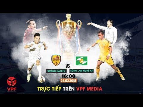 TRỰC TIẾP | Quảng Nam vs Sông Lam Nghệ An | Siêu Cúp Quốc gia 2018