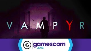 Vampyr's Gamescom Demo Has Some Interesting Ideas by GameSpot
