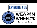 Weapon Wheel Podcast 37