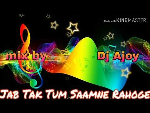 Jab Tak Tum Saamne Rahooge love song Dj Ajoy khorsee Daaspara