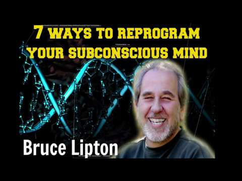 Dr Bruce Lipton 7 ways to reprogram your subconscious mind