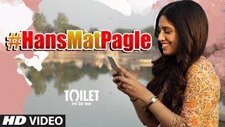 Hans Mat Pagle Song | Toilet- Ek Prem Katha | Akshay Kumar, Bhumi  | Shreya Ghoshal