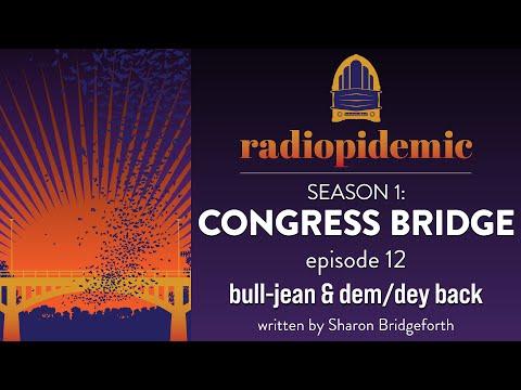 radiopidemic | Tales from the Congress Avenue Bridge | Season 1, Ep. 12 | bull-jean & dem/dey back