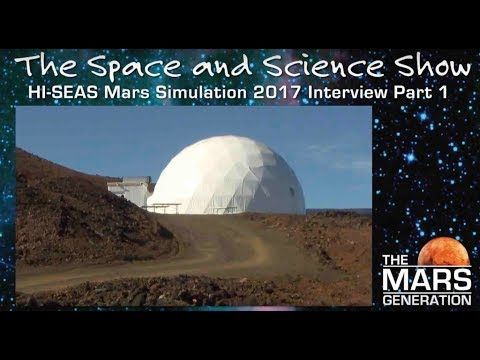 HI-SEAS Mars Simulation 2017 | Interview Part 1 | The Space & Science Show by The Mars Generation