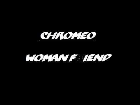 Chromeo - Woman Friend (original)