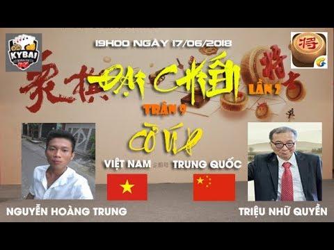 [Trận 9] Triệu Nhữ Quyền vs Nguyễn Hoàng Trung : Đại chiến cờ úp online Việt Trung lần 2 năm 2018