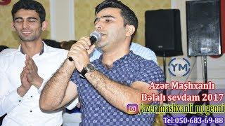 Azər Maşhxanlı - Bəlalı Sevdam 2017