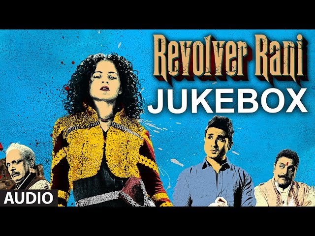 Revolver Rani Full Songs Jukebox Kangana Ranaut Vi ...