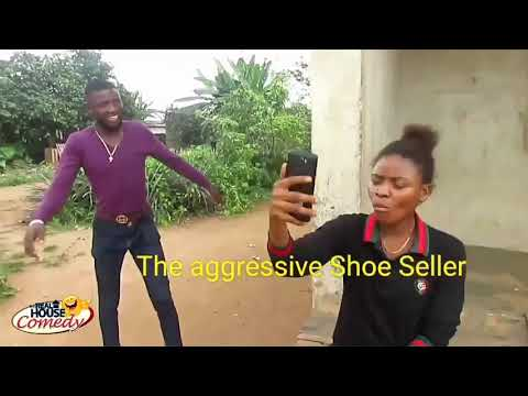 The aggressive Shoe seller (Real House Of Comedy) (Nigerian Comedy)