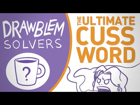 The Ultimate Cuss Word - DRAWBLEM SOLVERS