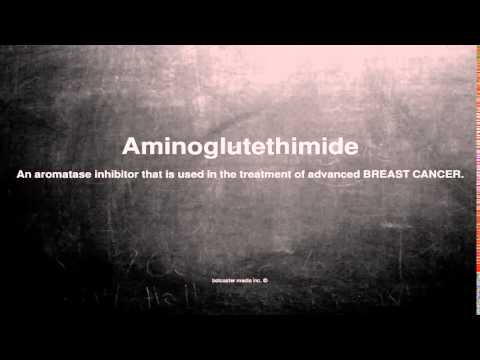 Medical vocabulary: What does Aminoglutethimide mean