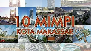 Video 10 Mimpi Kota Makassar (Top 10 Best Investment Makassar City) MP3, 3GP, MP4, WEBM, AVI, FLV April 2019