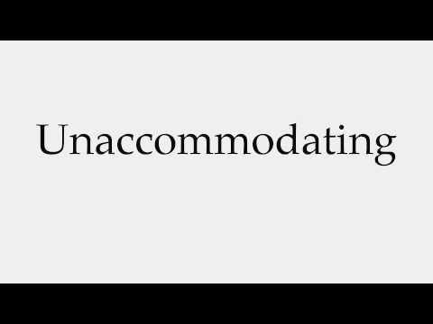 How to Pronounce Unaccommodating
