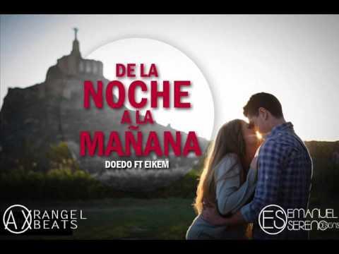 De La Noche A La Mañana  - Doedo (ft Eikem) 2013