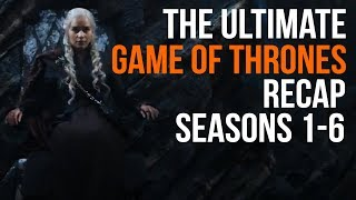 Here's our The Ultimate Game of Thrones Recap: Seasons 1-6 New and improved features for season 6, less Sean Bean more ...