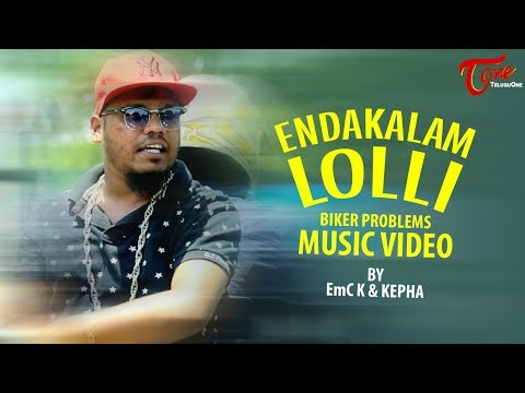 ENDAKALAM LOLLI (Biker Problems) | Telugu RAP Music Video | EmC K & KEPHA