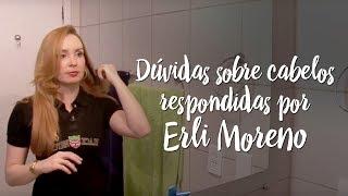 Dúvidas sobre cabelos respondidas por Erli Moreno