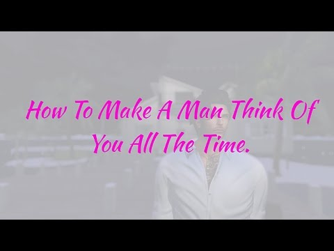 How To Make A Man Think Of You All The Time