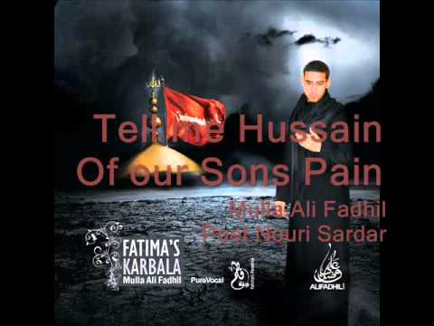 hussain - Mulla Ali Fadhil's inaugural album consisting of poetry and lamentations remembering the tragedy of Karbala and Imam Hussain (as). Tell me Hussain - a poem r...