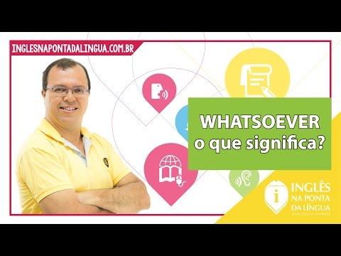 O que significa WHATSOEVER?