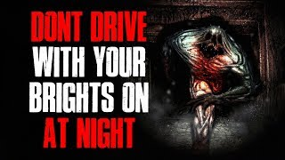 """Don't Drive With Your Brights On At Night"" Creepypasta"