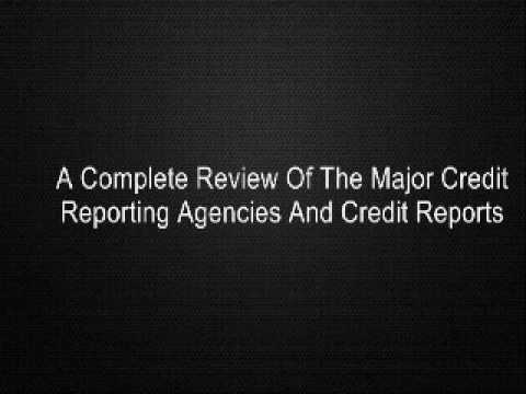 A Complete Review Of The Major Credit Reporting Agencies And Credit Reports