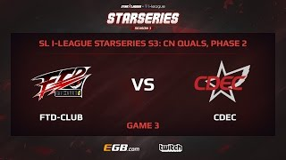 FTD-Club vs CDEC, Game 3, SL i-League StarSeries Season 3, China