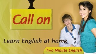 "The phrase ""call on"" can have different meanings. It can mean to ask for help, to visit someone, or to ask someone to do something. This phrase can often be confused with other phrases, but we are going to help you to use this phrase in an appropriate way. Some additional vocabulary is highlighted at the end of the video. Practice those words to build your fluency.Subscribe to our channel to get more English learning videos.Like us on Facebook and stay updated: http://facebook.com/twominenglishHave you already checked out our website? http://twominenglish.com"