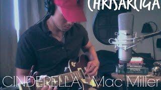 CINDERELLA - Mac Miller // Ty Dolla $ign x ChrisArciga (guitar cover)